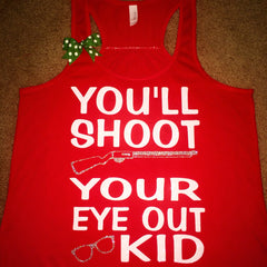 You'll Shoot Your Eye Out Kid - Christmas Story Shirt -  Ruffles with Love -  - Womens Fitness - Workout Clothing - Workout Shirts with Sayings