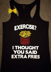 Exercise? I Thought you Said Extra Fries - Ruffles with Love - Racerback Tank - Womens Fitness - Workout Clothing - Workout Shirts with Sayings