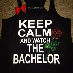 Keep Calm and Watch The Bachelor - Bachelor Tank - Rose Tank- Womens Tank - Workout clothing
