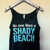 No One Likes a Shady Beach  -Slouchy Relaxed Fit Tank - Ruffles with Love - Fashion Tee - Graphic Tee - Workout Tank