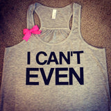 I Can't Even - Ruffles with Love - Racerback Tank - Womens Fitness - Workout Clothing - Workout Shirts with Sayings