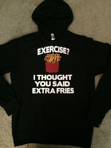 Exercise? I Thought you Said Extra Fries - SWEATSHIRT -  Ruffles with Love - Racerback Tank - Womens Fitness - Workout Clothing - Workout Shirts with Sayings - Eco Fleece - Workout Hoodie - Ruffles with Love