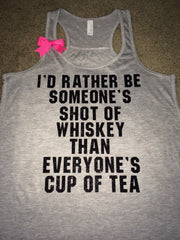 I'd Rather Be Someones Shot of Whiskey Than Everyones Cup of Tea - Ruffles with Love - Racerback Tank - Womens Fitness - Workout Clothing - Workout Shirts with Sayings