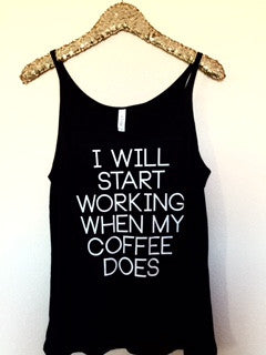 I Will Start Working When My Coffee Does -  Ruffles with Love - Womens Fitness Clothing - Workout Tank