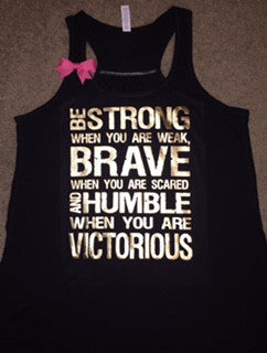 Be Strong When You are Weak -  Tank  - Ruffles with Love - Racerback Tank - Womens Fitness - Workout Clothing - Workout Shirts with Sayings