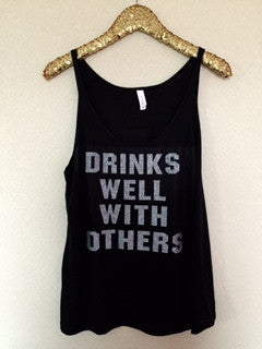 Drinks Well With Others  - Glitter - Slouchy Relaxed Fit Tank - Ruffles with Love - Fashion Tee - Graphic Tee