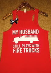 My Husband Still Plays With Fire Trucks - Fire Wife - Fire Wife Apparel - Ruffles with Love