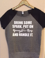 Drink Some Spark, Put on Gangster Rap and Handle It - Ruffles with Love - Sweatshirt T-Shirt - Fun Shirts