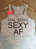 Goal Weight Sexy AF - Ruffles with Love - RWL -Racerback Tank - Womens Fitness - Workout Clothing - Workout Shirts with Sayings