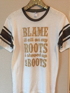 b3e3fd2f103f24 Blame it all on my Roots I showed up in Boots- Country Shirt - Ruffles ...