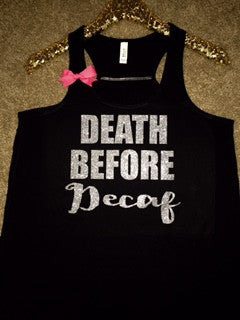 Death Before Decaf- Ruffles with Love - Racerback Tank - Womens Fitness - Workout Clothing - Workout Shirts with Sayings