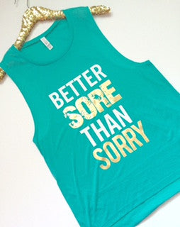 Better Sore Than Sorry - AQUA -Muscle Tank - Ruffles with Love - Womens Fitness Clothing - Workout Tank