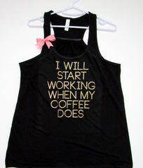 BLACK FRIDAY SAMPLE SALE - I WILL START WORKING WHEN MY COFFEE DOES - Tank - Ruffles with Love - Womens Fitness - Workout Clothing - Workout Shirts with Sayings
