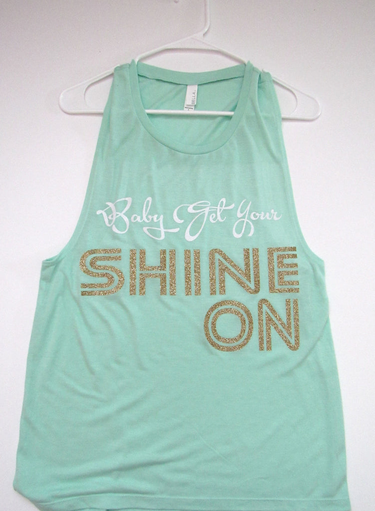 BLACK FRIDAY SAMPLE SALE - BABY GET YOUR SHINE ON - Muscle Tank - Ruffles with Love - Womens Fitness - Workout Clothing - Workout Shirts with Sayings