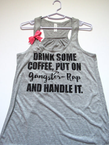 SALE -  DRINK SOME COFFEE PUT ON GANGSTER-RAP AND HANDLEIT - Ruffles with Love - Racerback Tank - Womens Fitness - Workout Clothing - Workout Shirts with Sayings