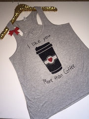 I Like You More Than Coffee - Ruffles with Love - Racerback Tank - Womens Fitness - Workout Clothing - Workout Shirts with Sayings