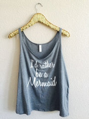 I'd Rather Be a Mermaid - Slouchy Relaxed Fit Tank - Ruffles with Love - Fashion Tee - Graphic Tee - Workout Tank