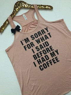 I'm Sorry For What I Said Before I Had My Coffee - Ruffles with Love - RWL - Racerback Tank