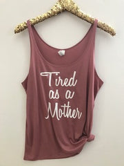 Tired as a Mother - Slouchy Relaxed Fit Tank - Ruffles with Love - Fashion Tee - Graphic Tee