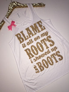 Blame It All On My Roots I Showed Up In Boots - White Tank - Ruffles with Love - Country Tank - RWL - Concert Tank