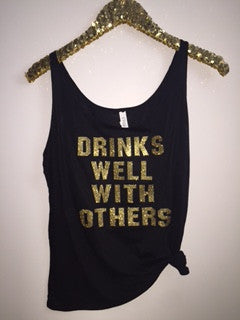 Drinks Well With Others  - Gold Glitter - Slouchy Relaxed Fit Tank - Ruffles with Love - Fashion Tee - Graphic Tee