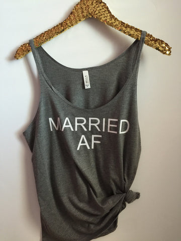 Married AF - Slouchy Relaxed Fit Tank - Ruffles with Love - Fashion Tee - Graphic Tee
