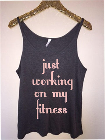 Just Working on My Fitness - Slouchy Relaxed Fit Tank - Ruffles with Love - Fashion Tee - Graphic Tee