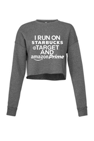 I Run On Starbucks, Target and Amazon Prime - Crop Sweatshirt  - Ruffles with Love -  Crop Sweatshirt