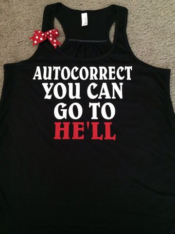 Autocorrect You Can Go To He'll -Tank - Ruffles with Love - Womens Fitness Clothing