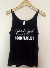 Good Girl with a Hood Playlist - Slouchy Relaxed Fit Tank - Ruffles with Love - Fashion Tee - Graphic Tee