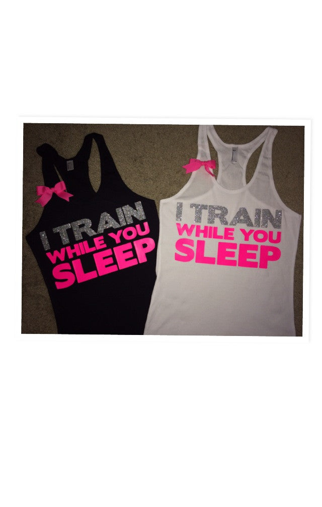 I Train While You Sleep  - Racerback Tank - Inspirational Tank - Womens Workout Tank - Ruffles with Love