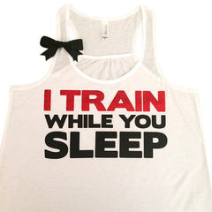 I Train While You Sleep - White  - Racerback Tank - Inspirational Tank - Womens Workout Tank - Ruffles with Love