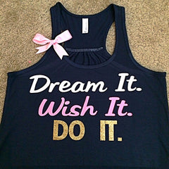 Dream it Wish it DO IT - Racerback Tank - Inspirational Tank - Womens Workout Tank - Ruffles with Love