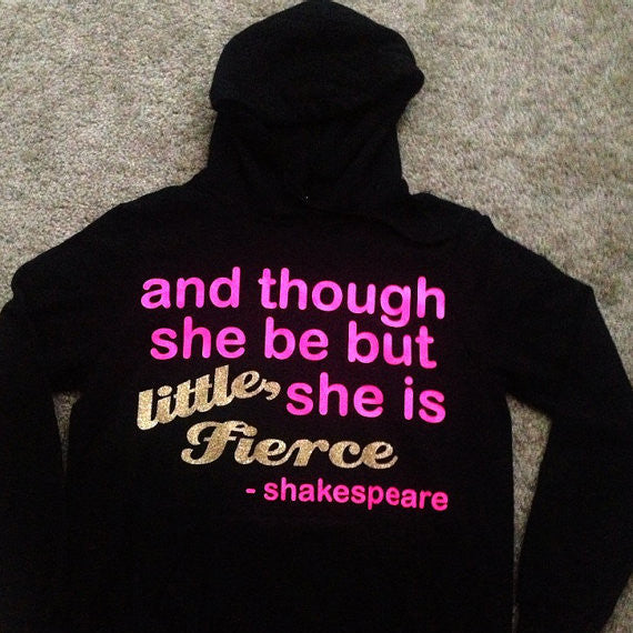 And though she be but little hooded Sweatshirt