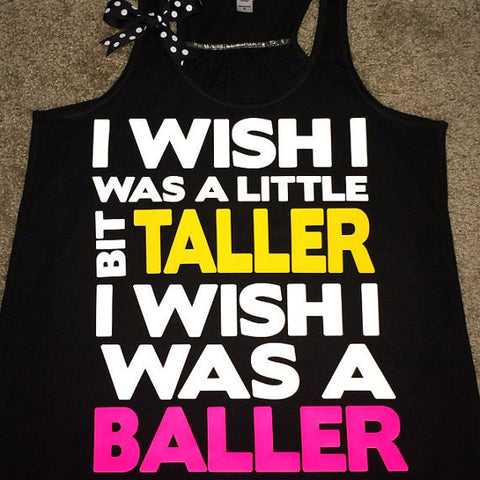 I Wish I Was A Little Bit Taller - Racerback Tank - Inspirational Tank