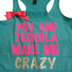 You and Tequila Make Me Crazy Racerback