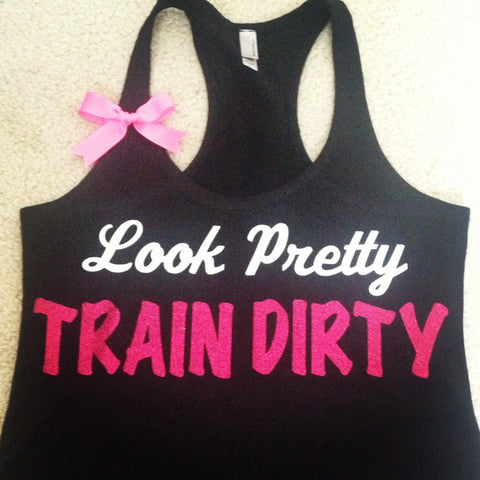 Look Pretty Train Dirty Racerback Tank