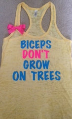 Biceps Don't Grow on Trees Burn out Racer-back Tank