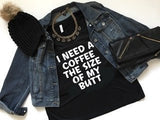 I Need a Coffee the Size of My Butt  - V-NECK -Ruffles with Love - RWL - Graphic Tee