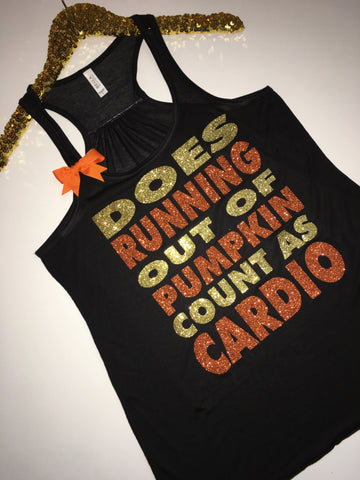 Does Running Out Of Pumpkin Count as Cardio - Ruffles with Love - Racerback Tank - Womens Fitness - Workout Clothing - Workout Shirts with Sayings