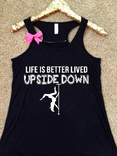 Life Is Better Lived Upside Down - Pole Dancing - Ruffles with Love - Racerback Tank - Womens Fitness - Workout Clothing - Workout Shirts with Sayings