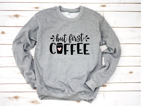 But First Coffee - Sweatshirt