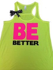Be Better - NEON - Ruffles with Love - Racerback Tank - Womens Fitness - Workout Clothing - Workout Shirts with Sayings