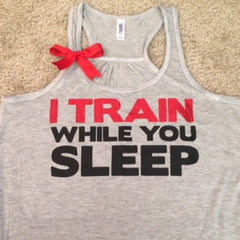 I Train While You Sleep - Gray - Racerback Tank - Inspirational Tank - Womens Workout Tank - Ruffles with Love