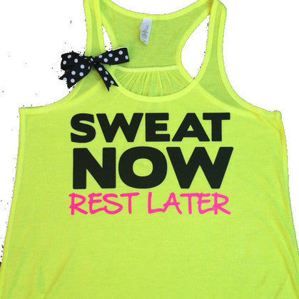 Sweat Now Rest Later - NEON - Ruffles with Love - Racerback Tank - Womens Fitness - Workout Clothing - Workout Shirts with Sayings