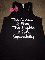 The Dream is Free - The Hustle is Sold Separately - Ruffles with Love - Workout Tank - Inspirational tank