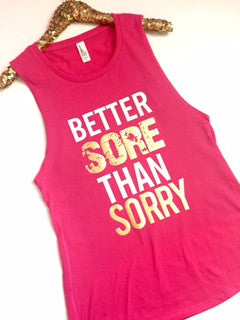 Better Sore Than Sorry - PINK -Muscle Tank - Ruffles with Love - Womens Fitness Clothing - Workout Tank