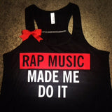 Rap Music Made Me Do It - Ruffles with Love - Racerback Tank - Womens Fitness - Workout Clothing - Workout Shirts with Sayings