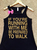 If You're Running With Me Be Prepared to Walk - Ruffles with Love - RWL - Workout Tank - Fitness Tank - Graphic Tee - Funny Tank - Cardio