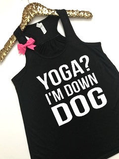 Yoga I'm Down Dog - Ruffles with Love - Racerback Tank - Womens Fitness - Workout Clothing - Workout Shirts with Sayings
